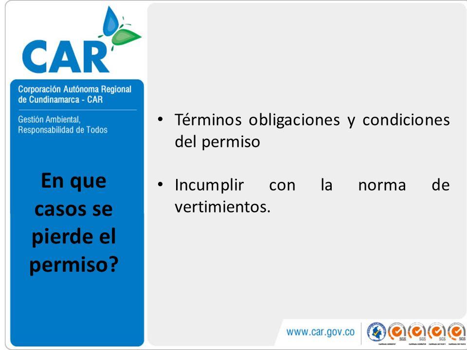 En que casos se pierde el permiso? Términos obligaciones y condiciones del permiso Incumplir con la norma de vertimientos.