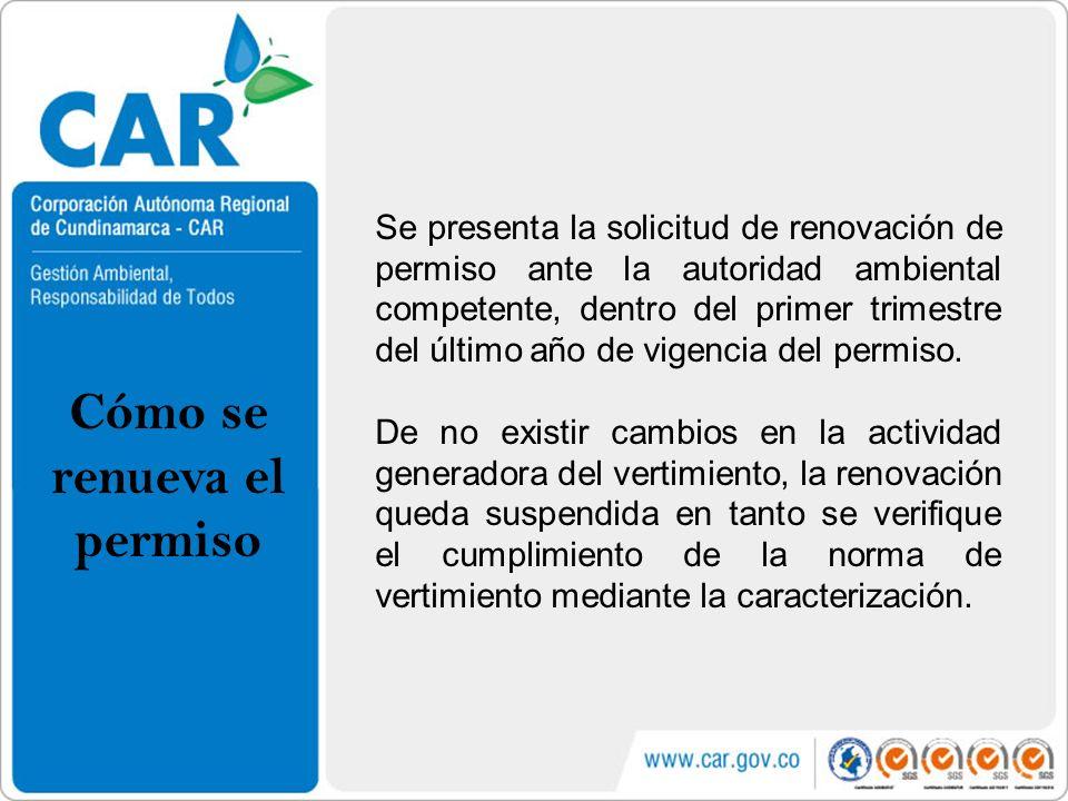 Cómo se renueva el permiso Se presenta la solicitud de renovación de permiso ante la autoridad ambiental competente, dentro del primer trimestre del ú