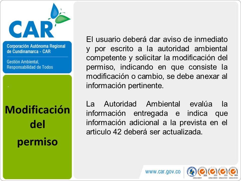 . Modificación del permiso El usuario deberá dar aviso de inmediato y por escrito a la autoridad ambiental competente y solicitar la modificación del