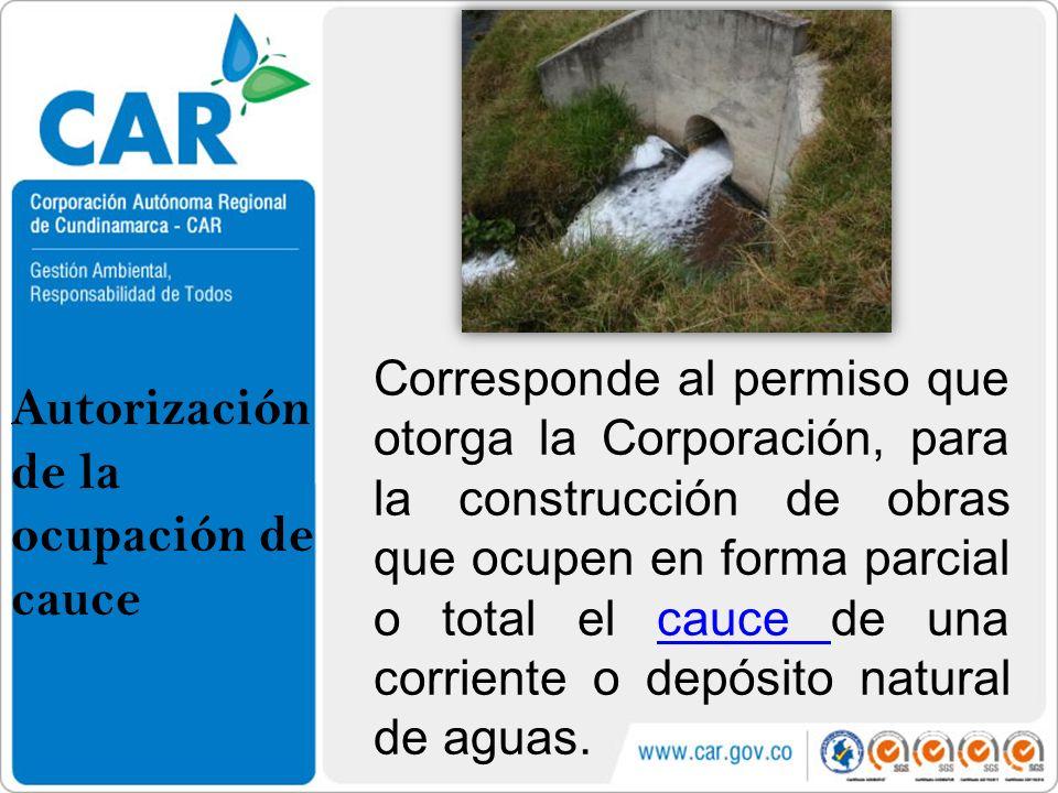 Autorización de la ocupación de cauce Corresponde al permiso que otorga la Corporación, para la construcción de obras que ocupen en forma parcial o to