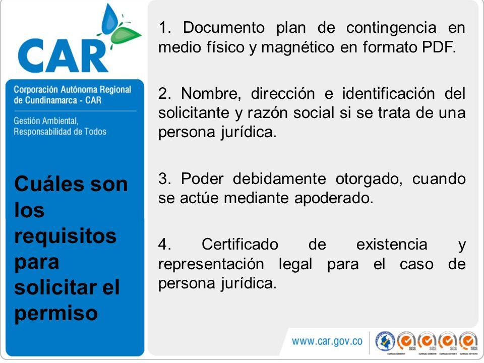 1. Documento plan de contingencia en medio físico y magnético en formato PDF. 2. Nombre, dirección e identificación del solicitante y razón social si