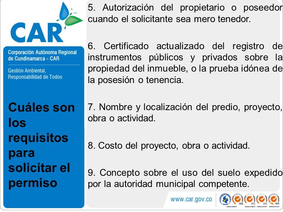 5. Autorización del propietario o poseedor cuando el solicitante sea mero tenedor. 6. Certificado actualizado del registro de instrumentos públicos y