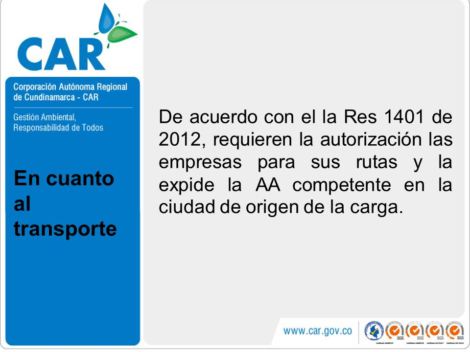 De acuerdo con el la Res 1401 de 2012, requieren la autorización las empresas para sus rutas y la expide la AA competente en la ciudad de origen de la
