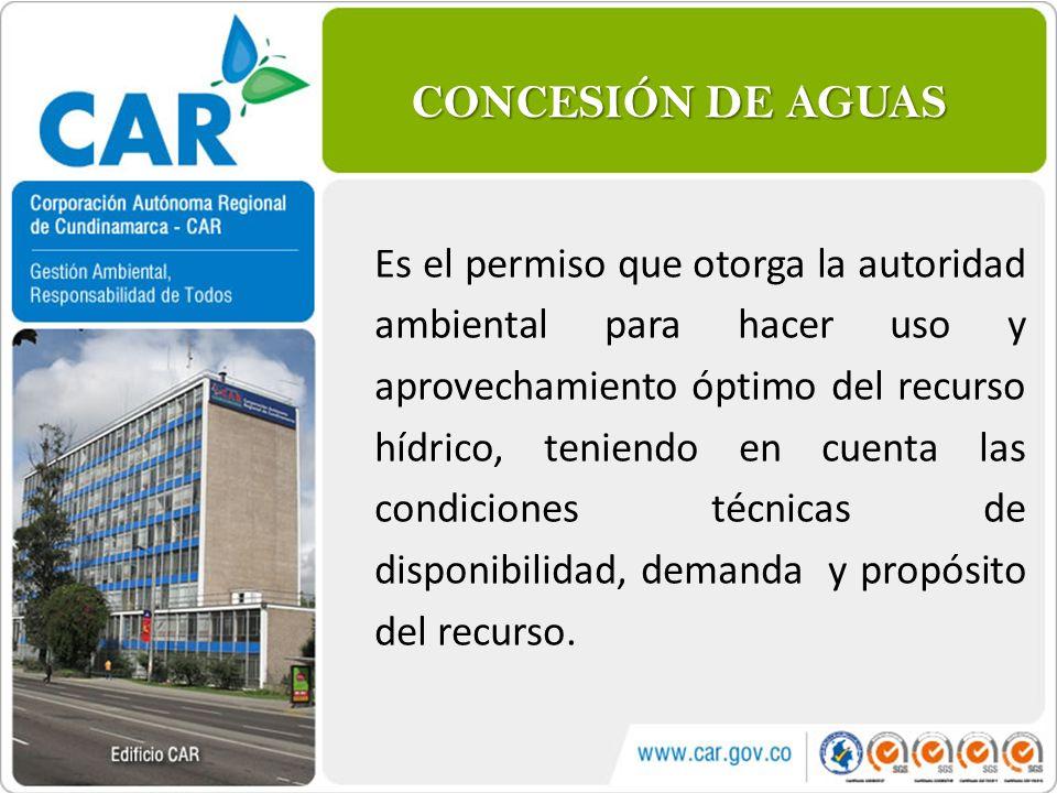 CONCESIÓN DE AGUAS Es el permiso que otorga la autoridad ambiental para hacer uso y aprovechamiento óptimo del recurso hídrico, teniendo en cuenta las