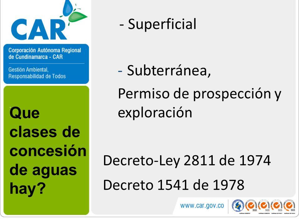 . Que clases de concesión de aguas hay? - Superficial -Subterránea, Permiso de prospección y exploración Decreto-Ley 2811 de 1974 Decreto 1541 de 1978