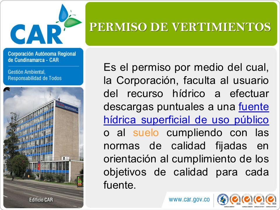 PERMISO DE VERTIMIENTOS Es el permiso por medio del cual, la Corporación, faculta al usuario del recurso hídrico a efectuar descargas puntuales a una