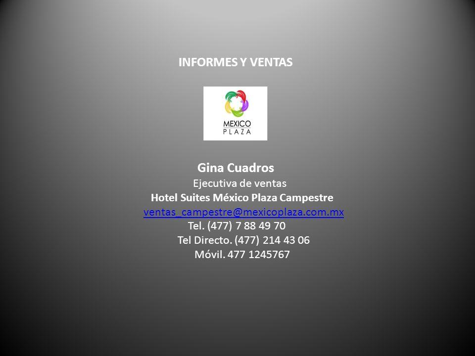 INFORMES Y VENTAS Gina Cuadros Ejecutiva de ventas Hotel Suites México Plaza Campestre ventas_campestre@mexicoplaza.com.mx Tel.