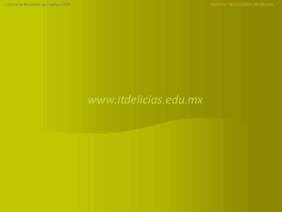 Informe de Rendición de Cuentas 2009 INSTITUTO TECNOLÓGICO DE DELICIAS www.itdelicias.edu.mx