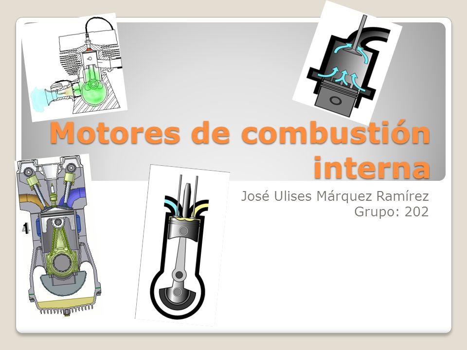 Motores de combustión interna José Ulises Márquez Ramírez Grupo: 202