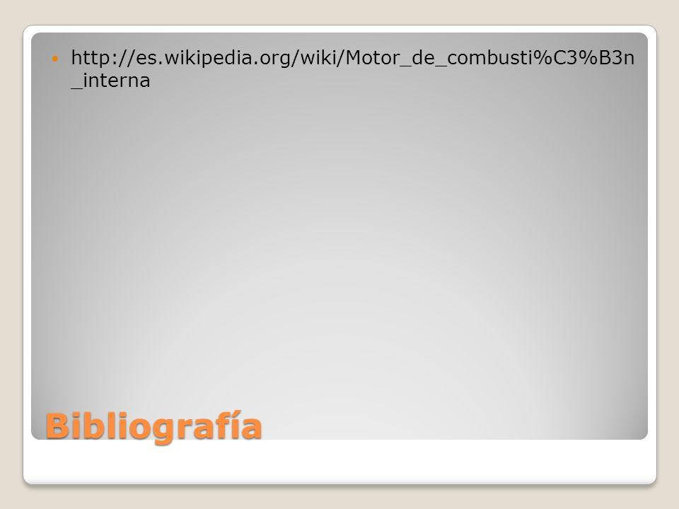 Bibliografía http://es.wikipedia.org/wiki/Motor_de_combusti%C3%B3n _interna