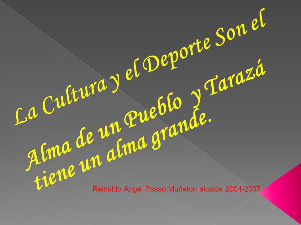 Alma de un Pueblo y Tarazá tiene un alma grande. Reinaldo Angel Posso Muñeton alcalde 2004-2007