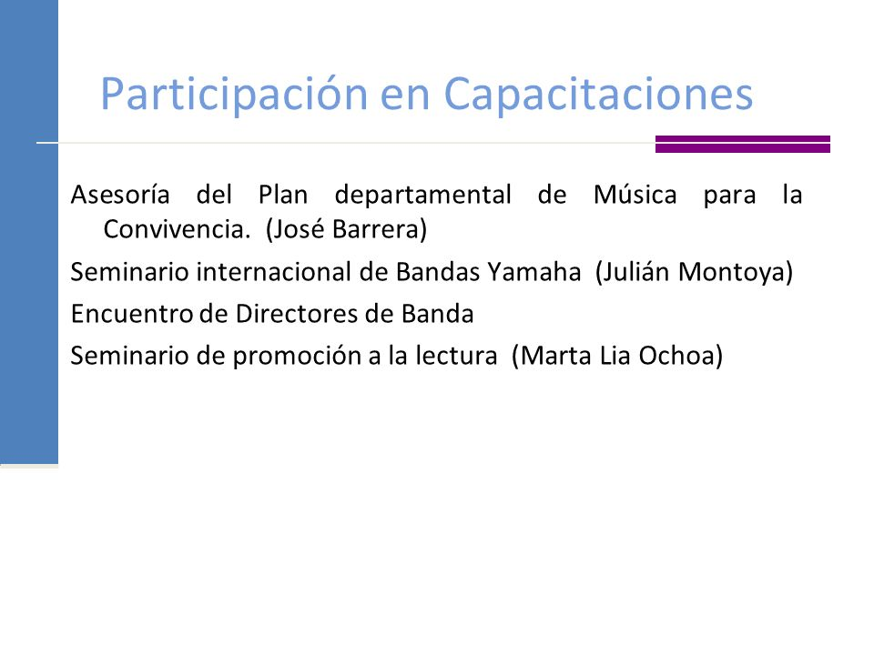 Participación en Capacitaciones Asesoría del Plan departamental de Música para la Convivencia. (José Barrera) Seminario internacional de Bandas Yamaha