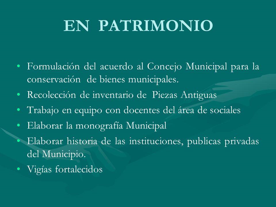 EN PATRIMONIO Formulación del acuerdo al Concejo Municipal para la conservación de bienes municipales. Recolección de inventario de Piezas Antiguas Tr