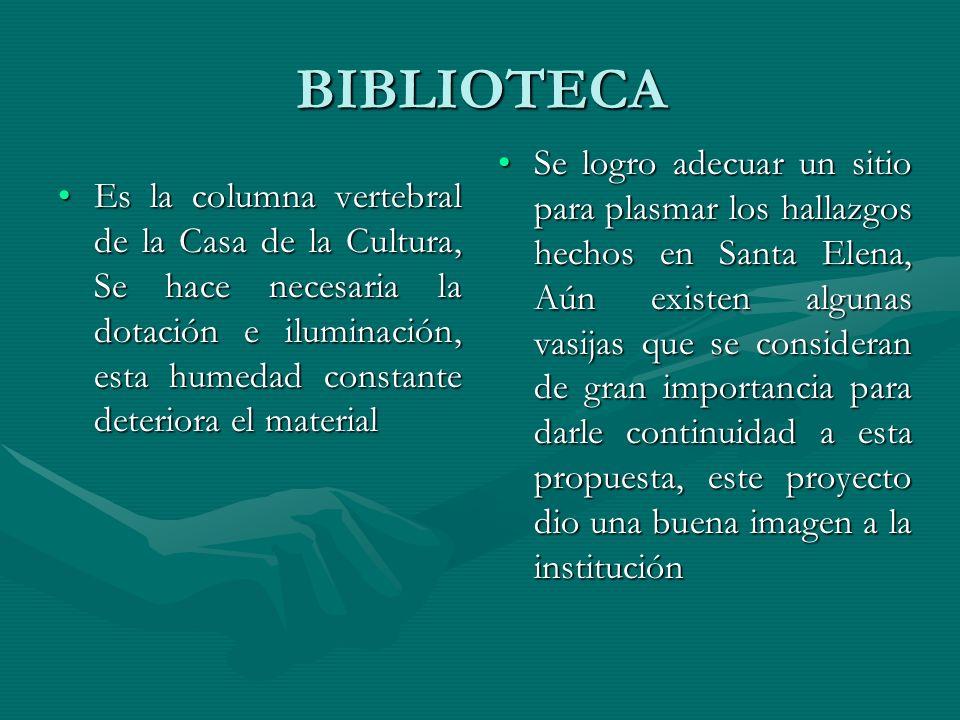 BIBLIOTECA Es la columna vertebral de la Casa de la Cultura, Se hace necesaria la dotación e iluminación, esta humedad constante deteriora el material