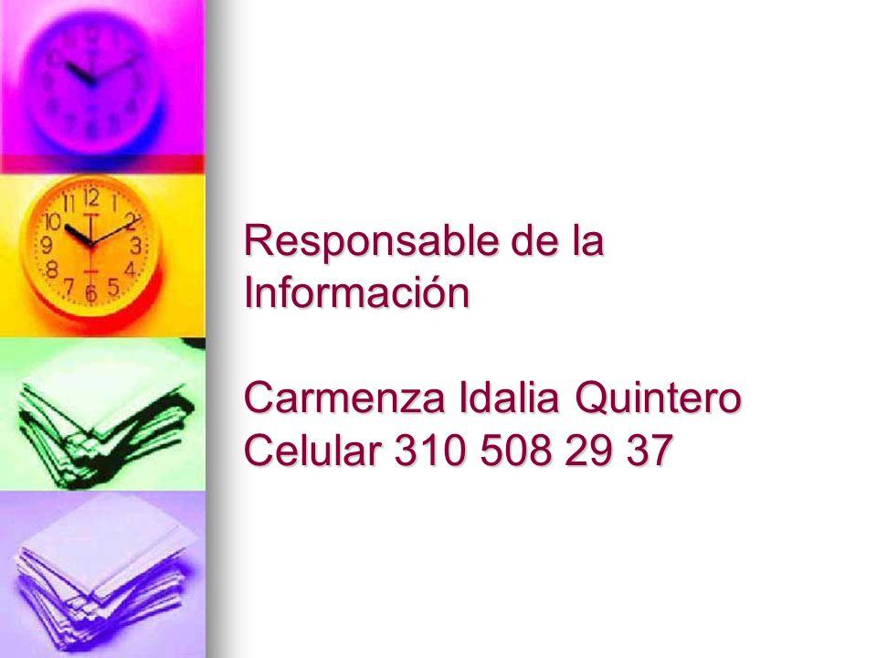 Responsable de la Información Carmenza Idalia Quintero Celular 310 508 29 37
