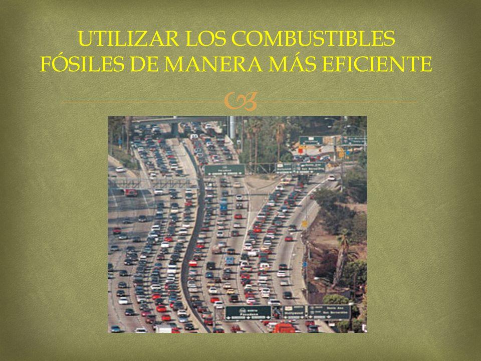 UTILIZAR LOS COMBUSTIBLES FÓSILES DE MANERA MÁS EFICIENTE