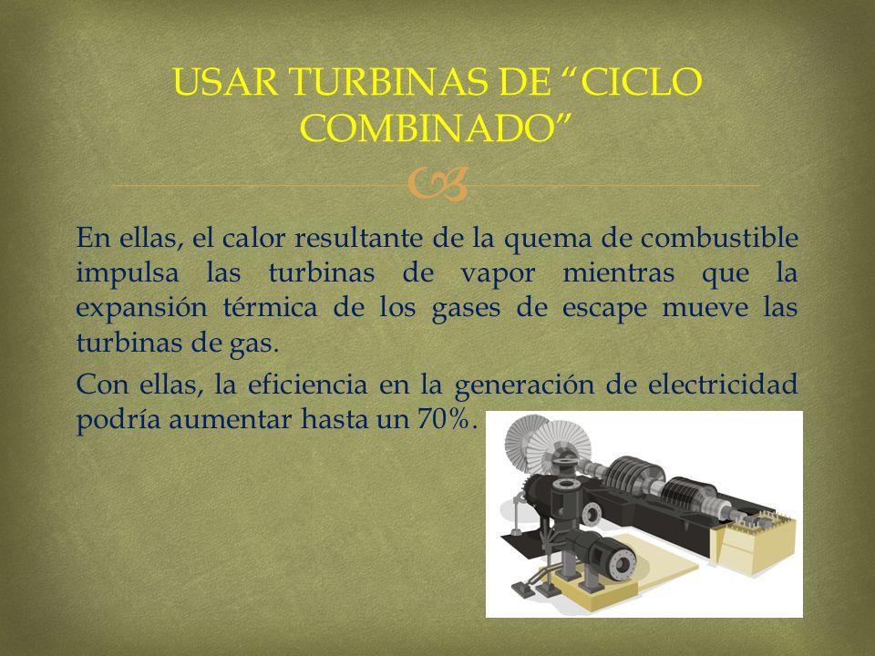 En ellas, el calor resultante de la quema de combustible impulsa las turbinas de vapor mientras que la expansión térmica de los gases de escape mueve