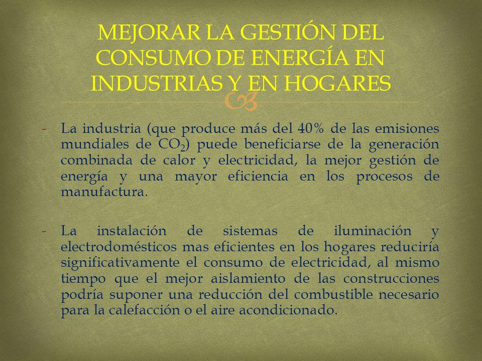 -La industria (que produce más del 40% de las emisiones mundiales de CO 2 ) puede beneficiarse de la generación combinada de calor y electricidad, la