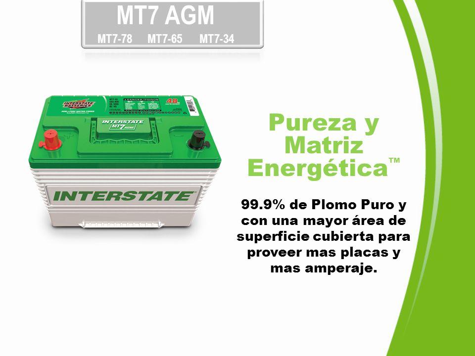MT7 AGM MT7-78 MT7-65 MT7-34 Pureza y Matriz Energética 99.9% de Plomo Puro y con una mayor área de superficie cubierta para proveer mas placas y mas