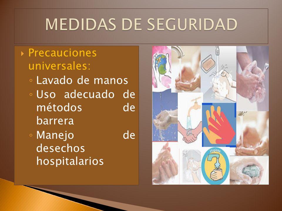 Precauciones universales: Lavado de manos Uso adecuado de métodos de barrera Manejo de desechos hospitalarios