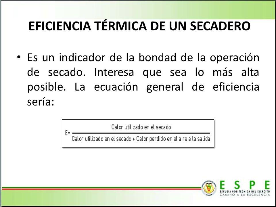 EFICIENCIA TÉRMICA DE UN SECADERO Es un indicador de la bondad de la operación de secado. Interesa que sea lo más alta posible. La ecuación general de