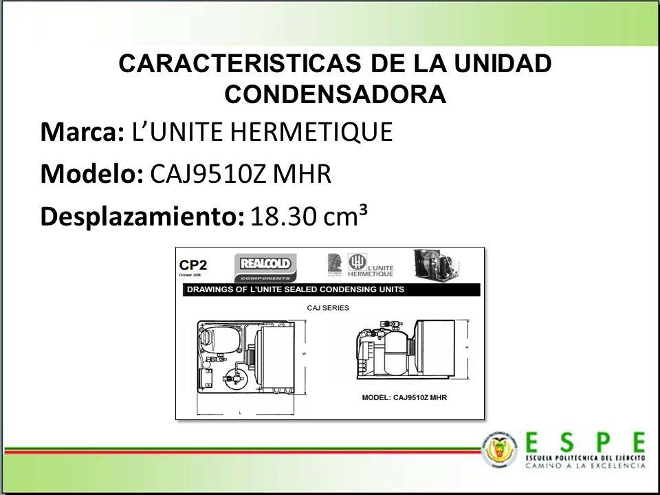 Marca: LUNITE HERMETIQUE Modelo: CAJ9510Z MHR Desplazamiento: 18.30 cm³ CARACTERISTICAS DE LA UNIDAD CONDENSADORA
