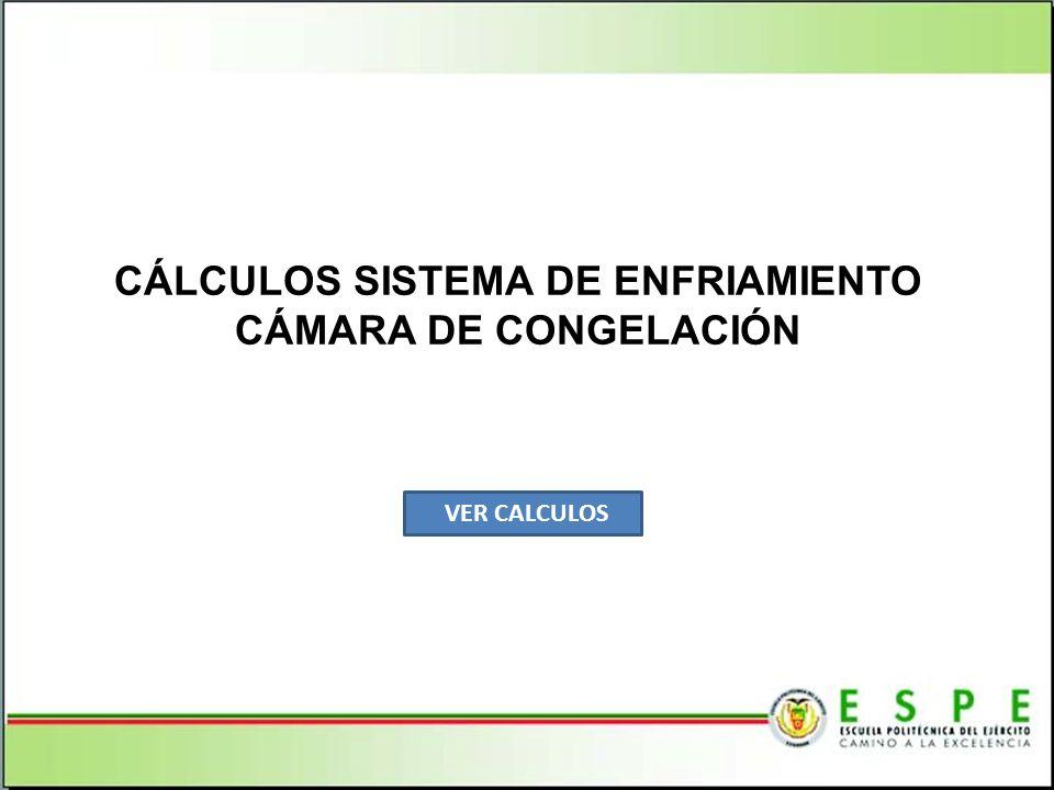 CÁLCULOS SISTEMA DE ENFRIAMIENTO CÁMARA DE CONGELACIÓN VER CALCULOS