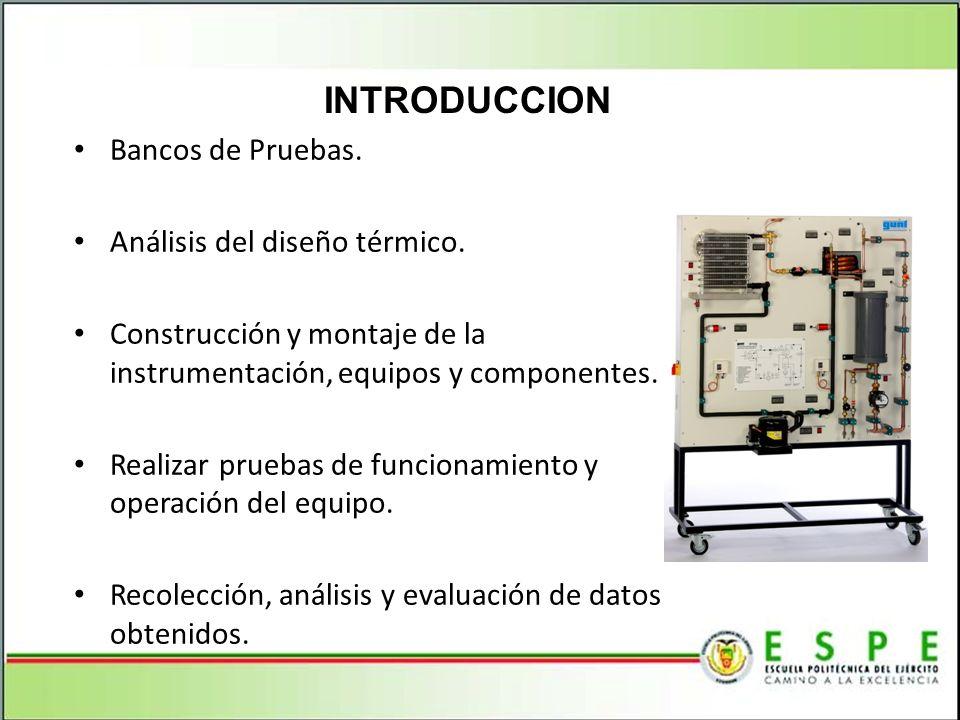 Bancos de Pruebas. Análisis del diseño térmico. Construcción y montaje de la instrumentación, equipos y componentes. Realizar pruebas de funcionamient