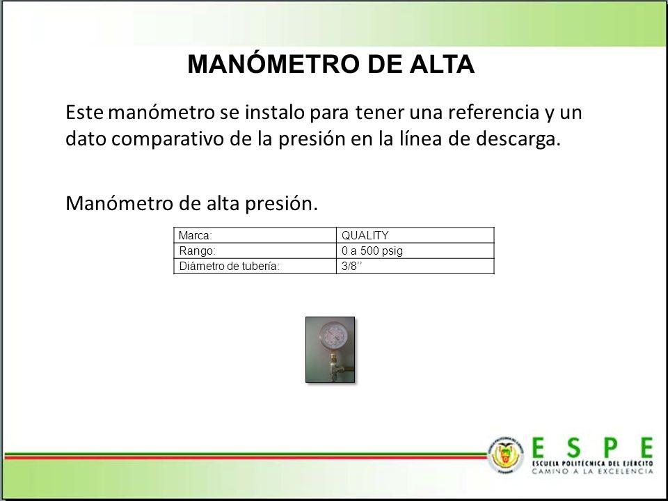 Este manómetro se instalo para tener una referencia y un dato comparativo de la presión en la línea de descarga. Manómetro de alta presión. MANÓMETRO