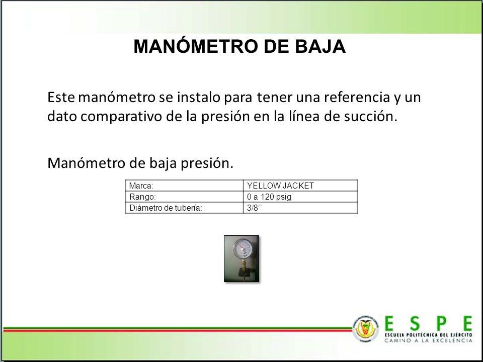 Este manómetro se instalo para tener una referencia y un dato comparativo de la presión en la línea de succión. Manómetro de baja presión. MANÓMETRO D