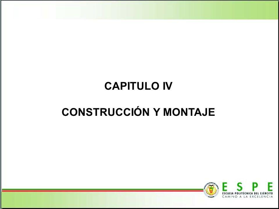 CAPITULO IV CONSTRUCCIÓN Y MONTAJE