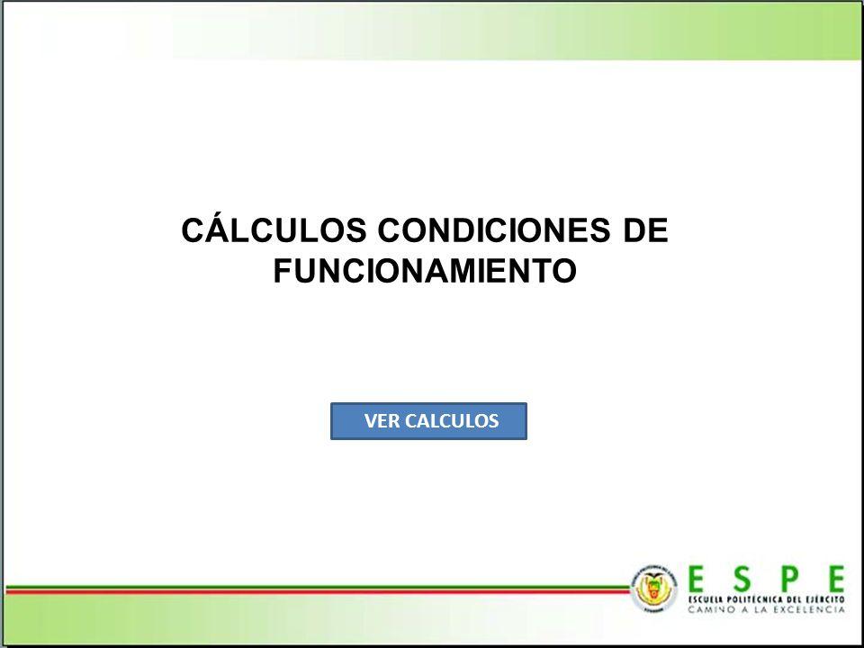 CÁLCULOS CONDICIONES DE FUNCIONAMIENTO VER CALCULOS