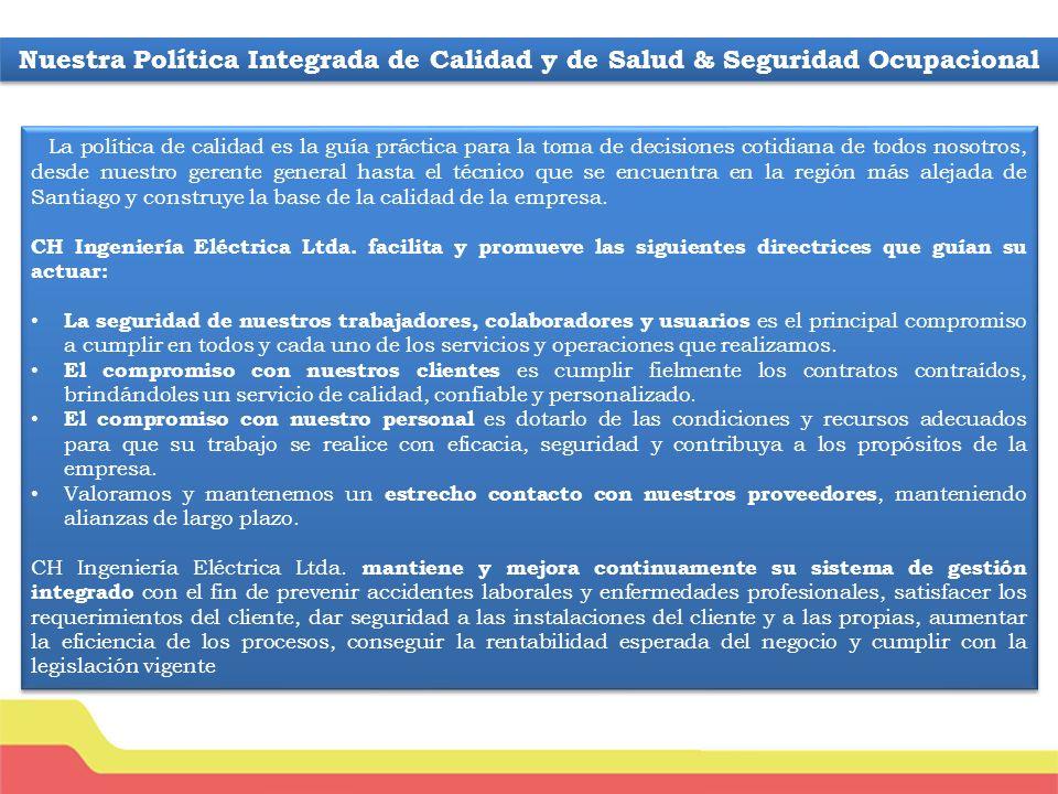 La política de calidad es la guía práctica para la toma de decisiones cotidiana de todos nosotros, desde nuestro gerente general hasta el técnico que se encuentra en la región más alejada de Santiago y construye la base de la calidad de la empresa.