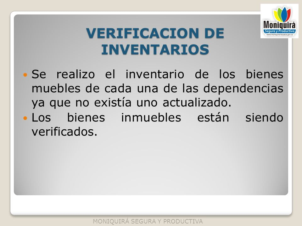VERIFICACION DE INVENTARIOS Se realizo el inventario de los bienes muebles de cada una de las dependencias ya que no existía uno actualizado. Los bien