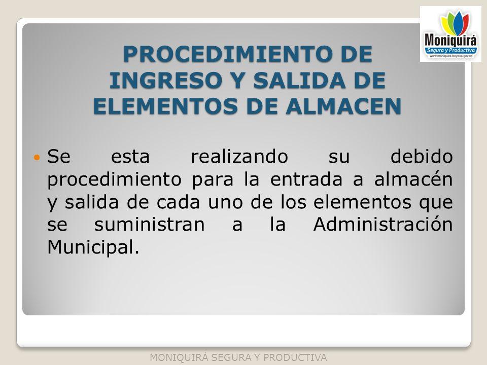 PROCEDIMIENTO DE INGRESO Y SALIDA DE ELEMENTOS DE ALMACEN Se esta realizando su debido procedimiento para la entrada a almacén y salida de cada uno de