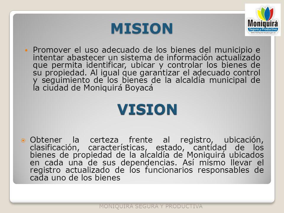 MISION Promover el uso adecuado de los bienes del municipio e intentar abastecer un sistema de información actualizado que permita identificar, ubicar