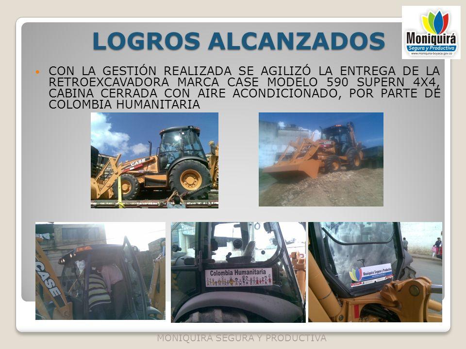 LOGROS ALCANZADOS CON LA GESTIÓN REALIZADA SE AGILIZÓ LA ENTREGA DE LA RETROEXCAVADORA MARCA CASE MODELO 590 SUPERN 4X4, CABINA CERRADA CON AIRE ACOND