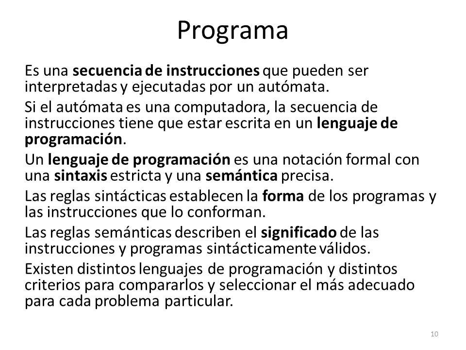 Es una secuencia de instrucciones que pueden ser interpretadas y ejecutadas por un autómata. Si el autómata es una computadora, la secuencia de instru
