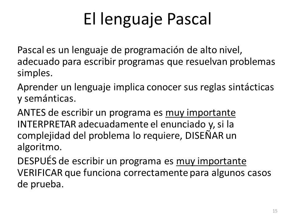 Pascal es un lenguaje de programación de alto nivel, adecuado para escribir programas que resuelvan problemas simples. Aprender un lenguaje implica co