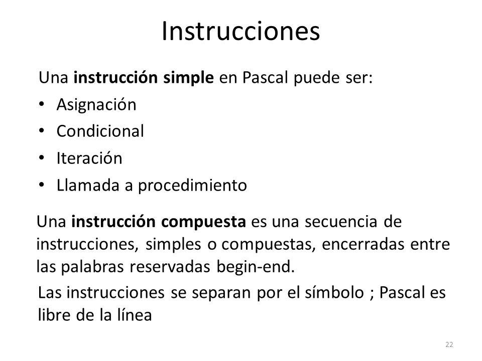 Una instrucción simple en Pascal puede ser: Asignación Condicional Iteración Llamada a procedimiento 22 Instrucciones Una instrucción compuesta es una