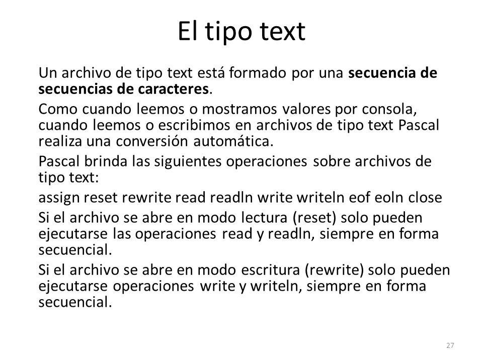 Un archivo de tipo text está formado por una secuencia de secuencias de caracteres. Como cuando leemos o mostramos valores por consola, cuando leemos