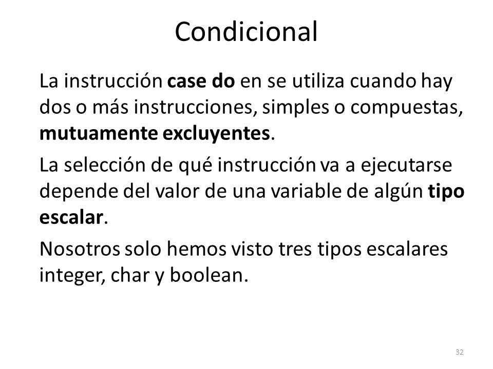 La instrucción case do en se utiliza cuando hay dos o más instrucciones, simples o compuestas, mutuamente excluyentes. La selección de qué instrucción