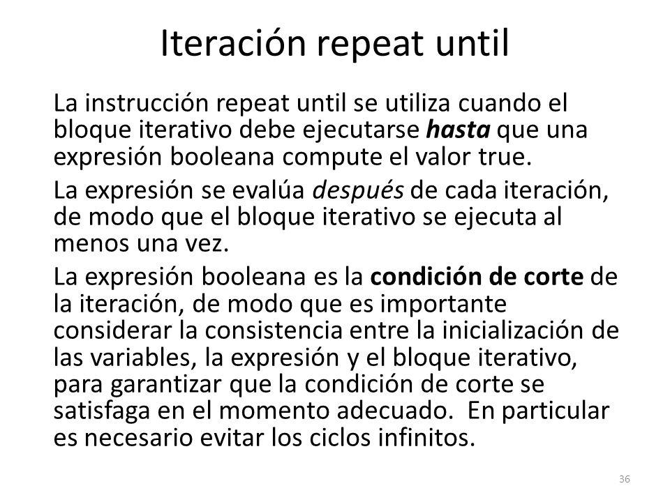 La instrucción repeat until se utiliza cuando el bloque iterativo debe ejecutarse hasta que una expresión booleana compute el valor true. La expresión