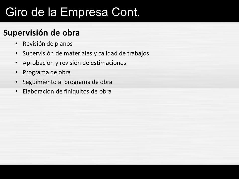 Giro de la Empresa Cont. Supervisión de obra Revisión de planos Supervisión de materiales y calidad de trabajos Aprobación y revisión de estimaciones