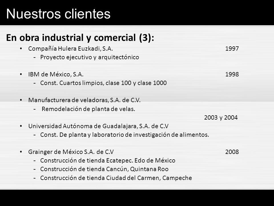 Nuestros clientes En obra industrial y comercial (3): Compañía Hulera Euzkadi, S.A.1997 -Proyecto ejecutivo y arquitectónico IBM de México, S.A.1998 -