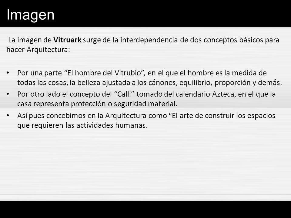 Imagen La imagen de Vitruark surge de la interdependencia de dos conceptos básicos para hacer Arquitectura: Por una parte El hombre del Vitrubio, en e