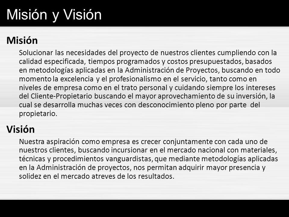 Misión y Visión Misión Solucionar las necesidades del proyecto de nuestros clientes cumpliendo con la calidad especificada, tiempos programados y cost