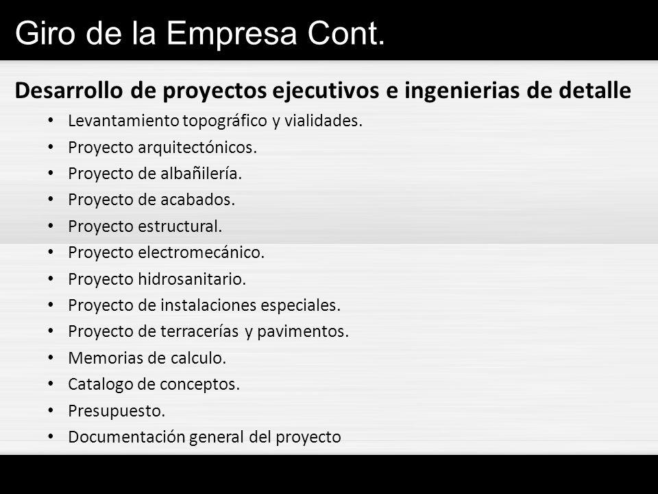 Giro de la Empresa Cont. Desarrollo de proyectos ejecutivos e ingenierias de detalle Levantamiento topográfico y vialidades. Proyecto arquitectónicos.