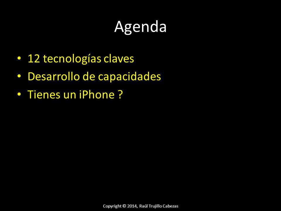 Copyright © 2014, Raúl Trujillo Cabezas Agenda 12 tecnologías claves Desarrollo de capacidades Tienes un iPhone