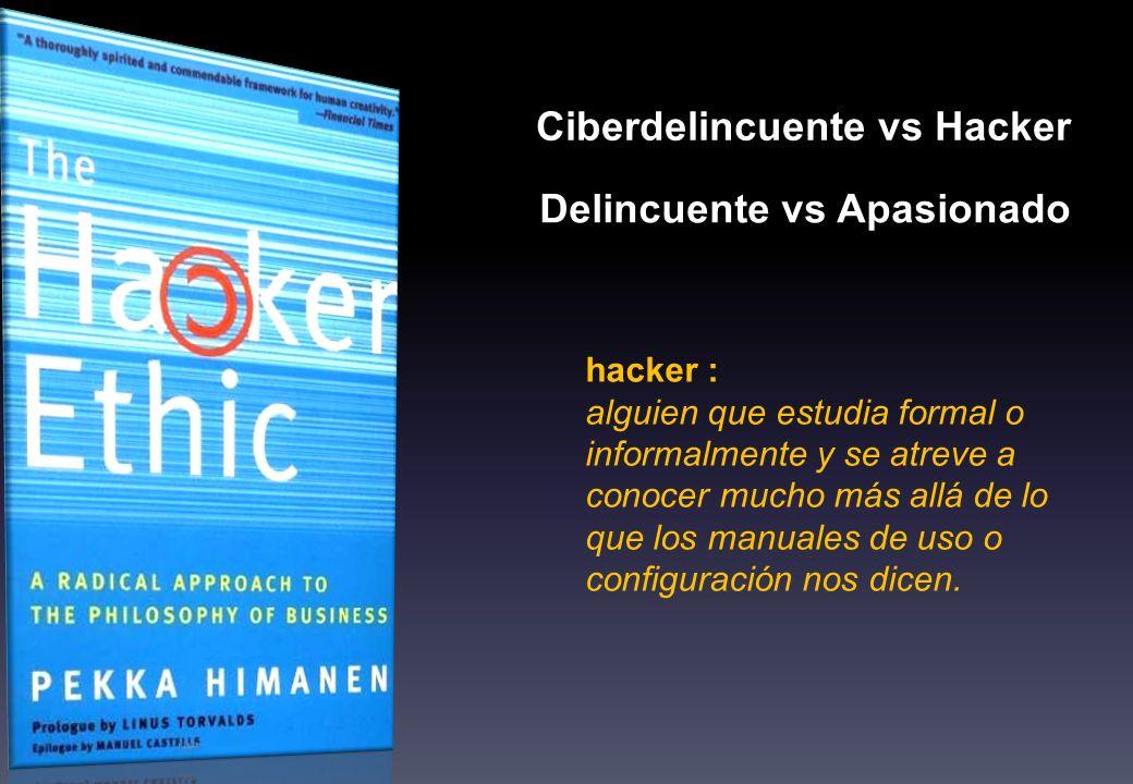 Ciberdelincuente vs Hacker Delincuente vs Apasionado hacker : alguien que estudia formal o informalmente y se atreve a conocer mucho más allá de lo que los manuales de uso o configuración nos dicen.
